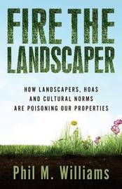 Fire the Landscaper by Phil M Williams