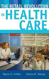 The Retail Revolution in Health Care by Myron D. Fottler image