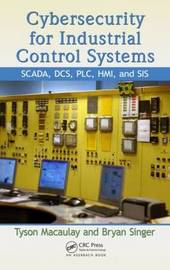 Cybersecurity for Industrial Control Systems by Tyson Macaulay