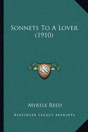 Sonnets to a Lover (1910) by Myrtle Reed