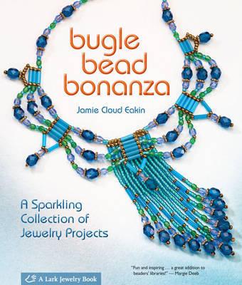 Bugle Bead Bonanza by Jamie Cloud Eakin