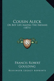 Cousin Aleck: Or Boy Life Among the Indians (1871) by Francis Robert Goulding
