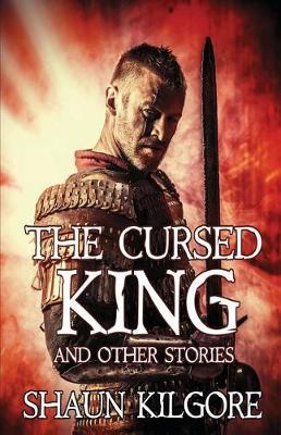 The Cursed King and Other Stories by Shaun Kilgore
