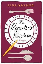 The Reporter's Kitchen by Jane Kramer