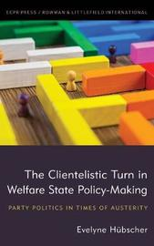 The Clientelistic Turn in Welfare State Policy-Making by Evelyne Hubscher
