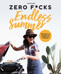 Zero Fucks Cooking Endless Summer by Yumi Stynes