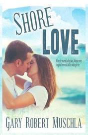Shore Love by Gary Robert Muschla