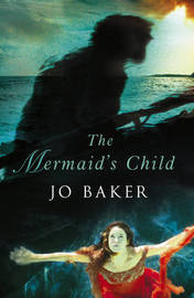The Mermaid's Child by Jo Baker image