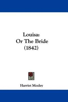 Louisa: Or The Bride (1842) by Harriet Mozley image