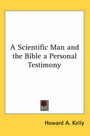 A Scientific Man and the Bible a Personal Testimony by Howard A. Kelly image