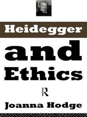 Heidegger and Ethics by Joanna Hodge