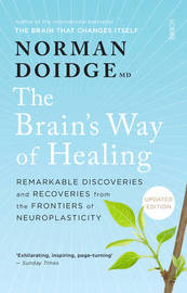 The Brain's Way of Healing: Remarkable discoveries and recoveries from the frontiers of neuroplasticity, by Norman Doidge
