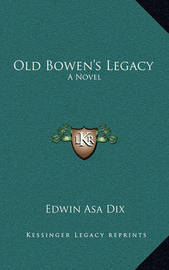 Old Bowen's Legacy by Edwin Asa Dix