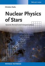Nuclear Physics of Stars by Christian Iliadis