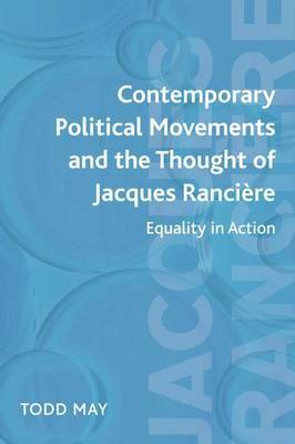 Contemporary Political Movements and the Thought of Jacques Ranciere by Todd May