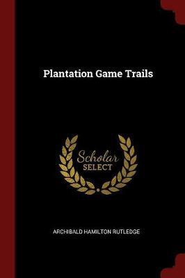 Plantation Game Trails by Archibald Hamilton Rutledge