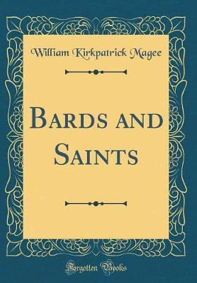 Bards and Saints (Classic Reprint) by William Kirkpatrick Magee
