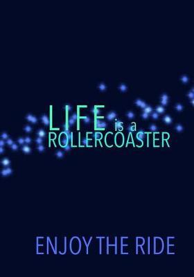 LIFE is a ROLLERCOASTER ENJOY THE RIDE by Madison Leigh