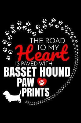 The Road To My Heart Is Paved With Basset Hound Paw Prints by Harriets Dogs
