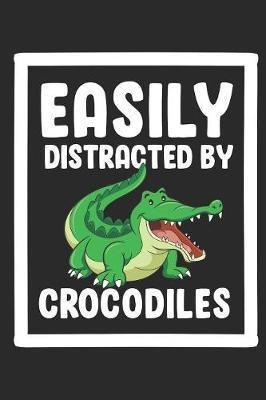 Easily distracted by Crocodiles by Values Tees