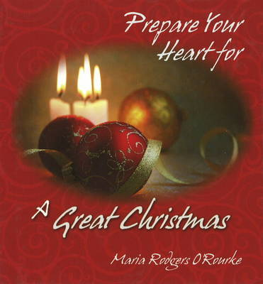 Prepare Your Heart for a Great Christmas by Maria Rodgers O'Rourke image