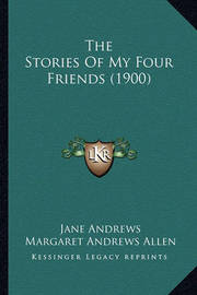 The Stories of My Four Friends (1900) by Jane Andrews image
