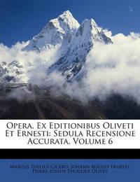 Opera, Ex Editionibus Oliveti Et Ernesti: Sedula Recensione Accurata, Volume 6 by Johann August Ernesti