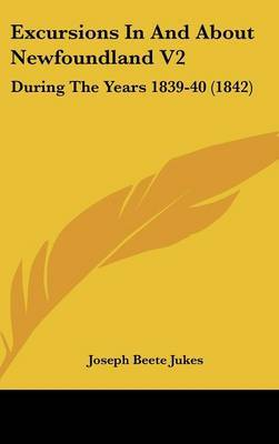 Excursions in and about Newfoundland V2: During the Years 1839-40 (1842) by Joseph Beete Jukes image