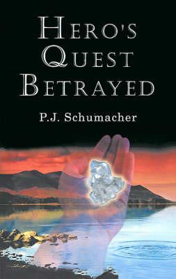 Hero's Quest Betrayed by P. J. Schumacher