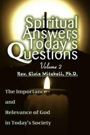 Spiritual Answers Today's Questions Volume II: The Importance and Relevance of God in Today's Society by Rev Elvis Mitchell image