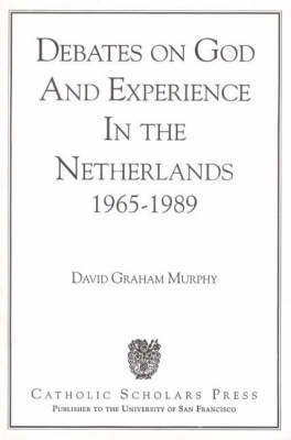 Debates on God and Experience in the Netherlands, 1965-89 by David Graham Murphy image
