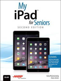 My iPad for Seniors (Covers iOS 8 on All Models of iPad Air, iPad Mini, iPad 3rd/4th Generation, and iPad 2) by Gary Rosenzweig