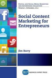 Social Content Marketing for Entrepreneurs by James M Barry