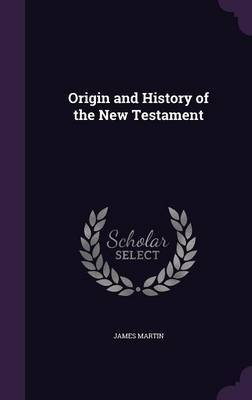 Origin and History of the New Testament by James Martin image