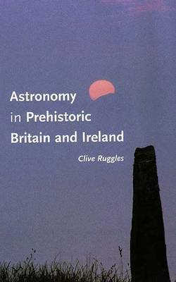 Astronomy in Prehistoric Britain and Ireland by Clive Ruggles image