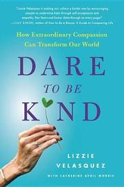 Dare to Be Kind by Lizzie Velasquez