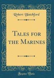 Tales for the Marines (Classic Reprint) by Robert Blatchford image
