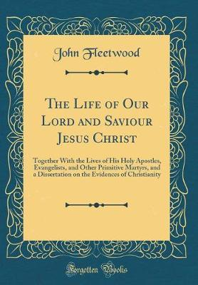 The Life of Our Lord and Saviour Jesus Christ by John Fleetwood image