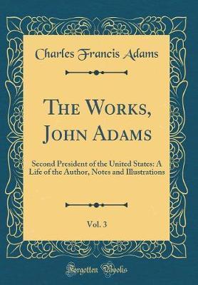 The Works, John Adams, Vol. 3 by Charles Francis Adams