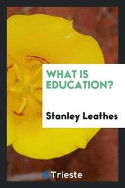 What Is Education? by Stanley Leathes image