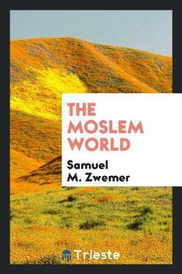 The Moslem World by Samuel M Zwemer image