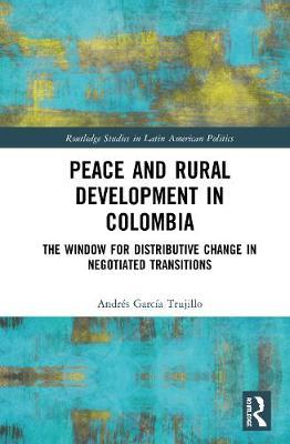 Peace and Rural Development in Colombia by Andres Garcia Trujillo