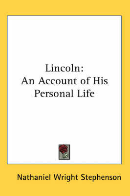 Lincoln: An Account of His Personal Life by Nathaniel Wright Stephenson image