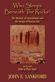 Who Sleeps Beneath the Rocks?: The Mystery of Canyonlands and the Origin of Human Life by John E. Langford image