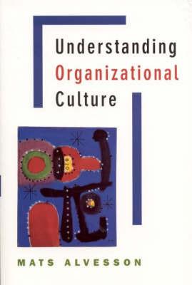 Understanding Organizational Culture by Mats Alvesson