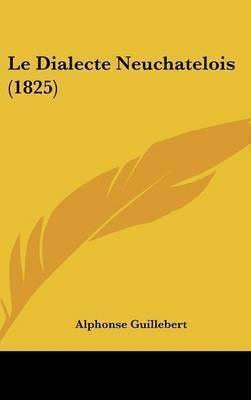 Le Dialecte Neuchatelois (1825) by Alphonse Guillebert