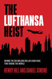 The Lufthansa Heist: Behind the Six-Million Dollar Cash Haul That Shook the World by Henry Hill