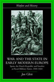 War and the State in Early Modern Europe by Jan Glete