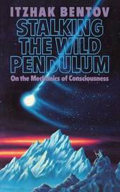 Stalking the Wild Pendulum by Itzhak Bentov