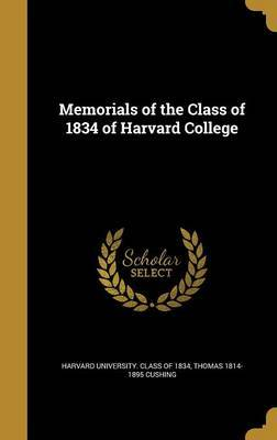 Memorials of the Class of 1834 of Harvard College by Thomas 1814-1895 Cushing